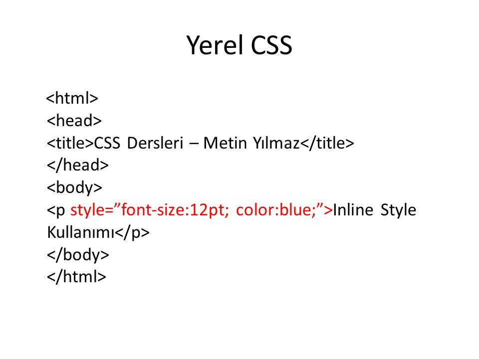 Genel CSS CSS Dersleri – Metin Yılmaz p { font-size:12pt; color:blue; } Header Style Kullanımı