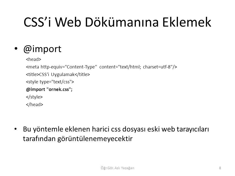 CSS'i Web Dökümanına Eklemek Öğr.Gör. Aslı Yazağan8 @import CSS'i Uygulamak @import