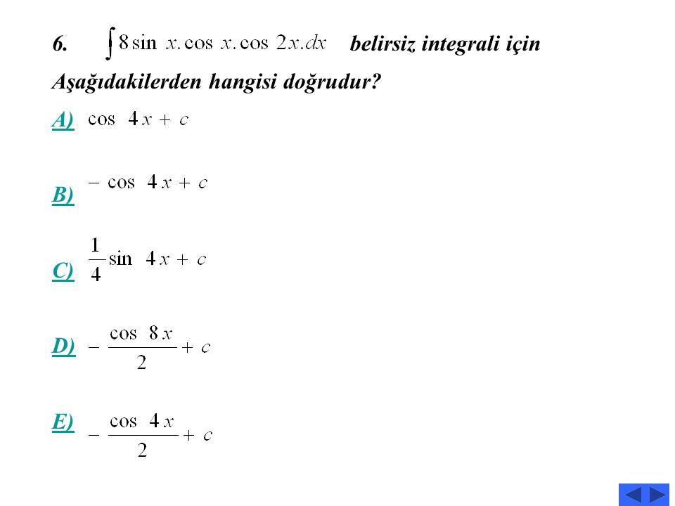 5. belirsiz integrali için aşağıdakilerden hangisi doğrudur? A) B) C) D) E)
