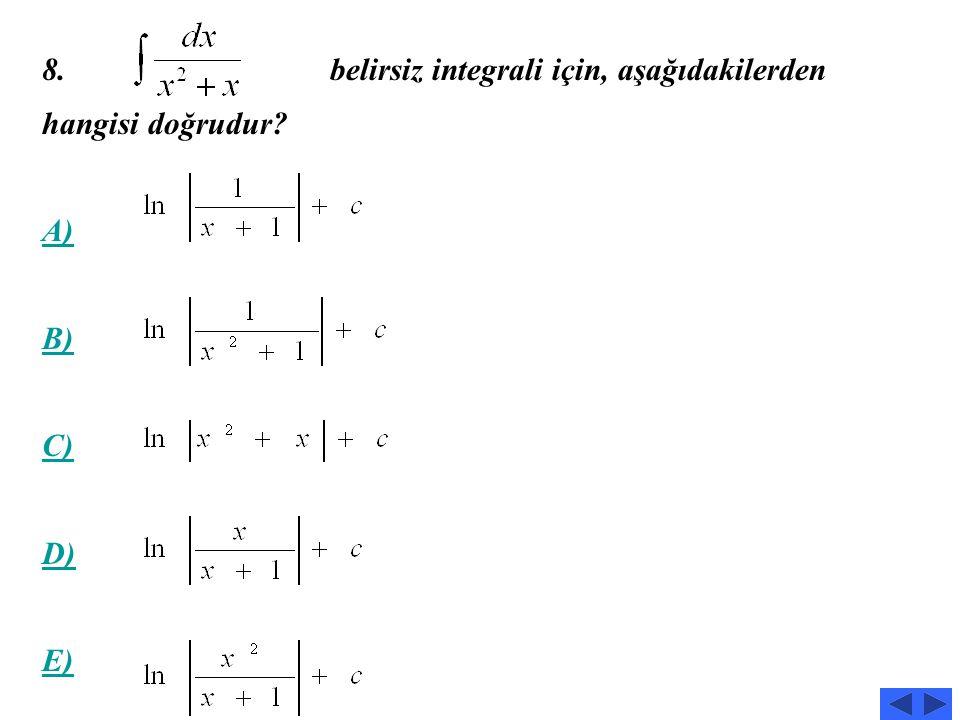7. integralinin değeri aşağıdakilerden hangisidir? A) B) C) D) E)