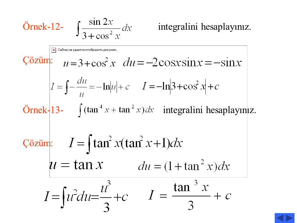 Örnek-4- integralini hesaplayınız. Çözüm: