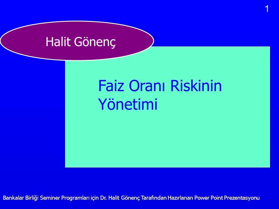 1 Bankalar Birliği Seminer Programları için Dr. Halit Gönenç Tarafından Hazırlanan Power Point Prezentasyonu Halit Gönenç Faiz Oranı Riskinin Yönetimi