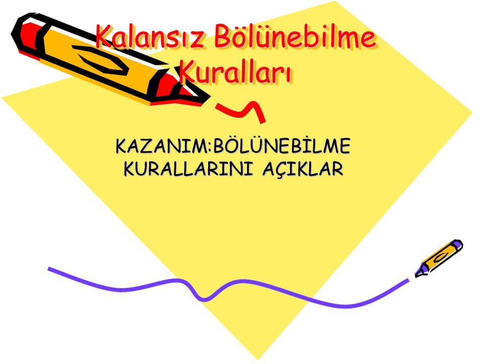 Kalansız Bölünebilme Kuralları KAZANIM:BÖLÜNEBİLME KURALLARINI AÇIKLAR