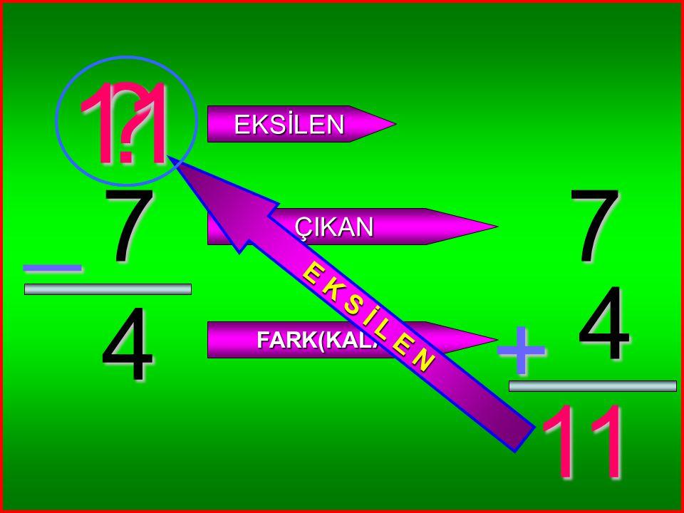 7 4 _ ? EKSİLEN ÇIKAN FARK(KALAN) 7 4 + 11 11