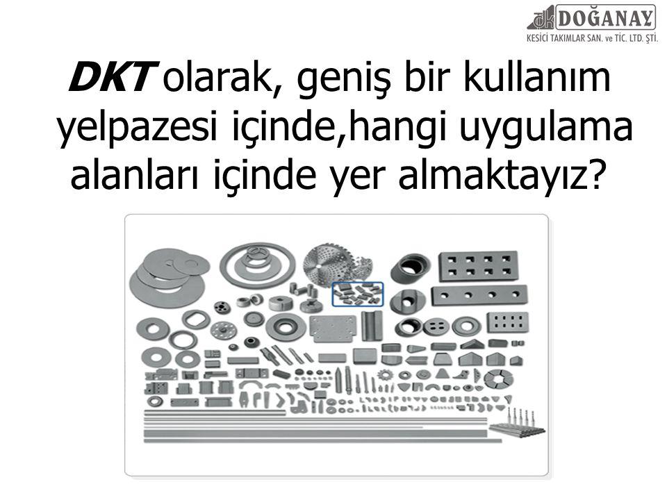 DKT olarak, geniş bir kullanım yelpazesi içinde,hangi uygulama alanları içinde yer almaktayız?