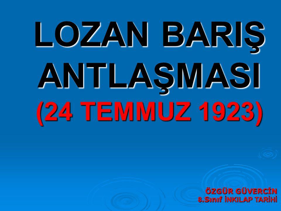 LOZAN BARIŞ ANTLAŞMASI (24 TEMMUZ 1923) ÖZGÜR GÜVERCİN 8.Sınıf İNKILAP TARİHİ