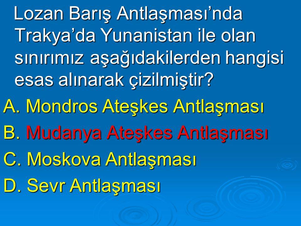 Lozan Barış Antlaşması'nda Trakya'da Yunanistan ile olan sınırımız aşağıdakilerden hangisi esas alınarak çizilmiştir? Lozan Barış Antlaşması'nda Traky