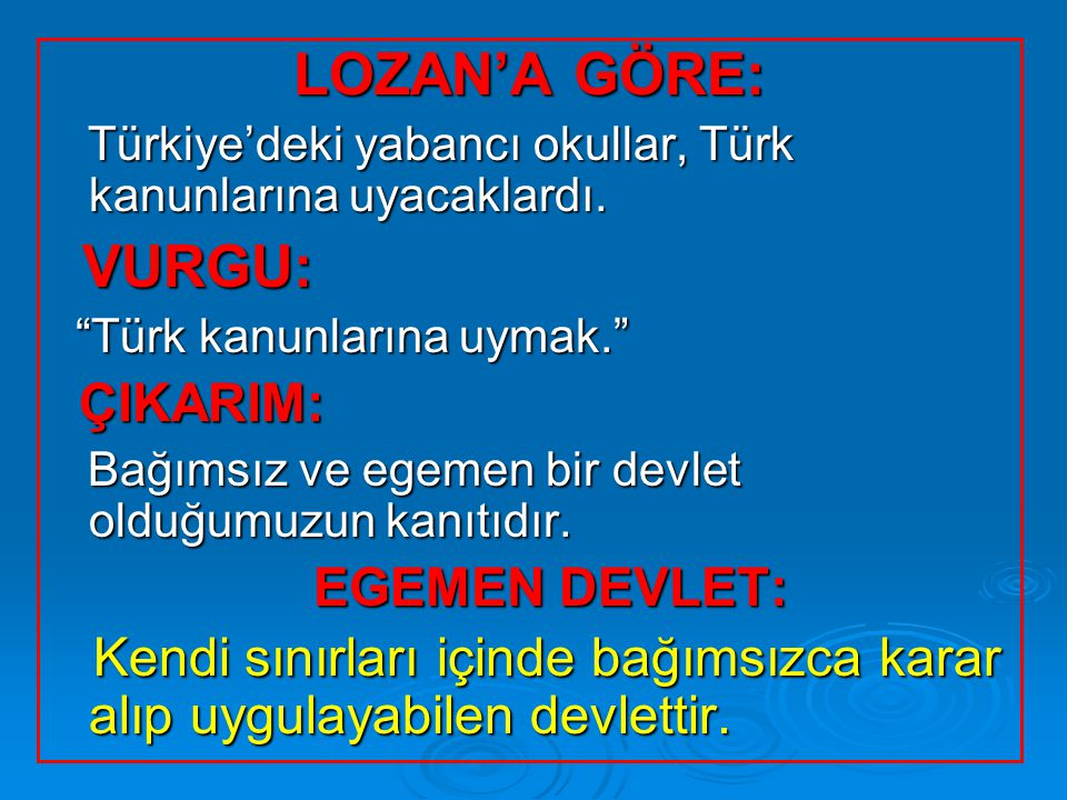 """LOZAN'A GÖRE: Türkiye'deki yabancı okullar, Türk kanunlarına uyacaklardı. Türkiye'deki yabancı okullar, Türk kanunlarına uyacaklardı. VURGU: VURGU: """"T"""
