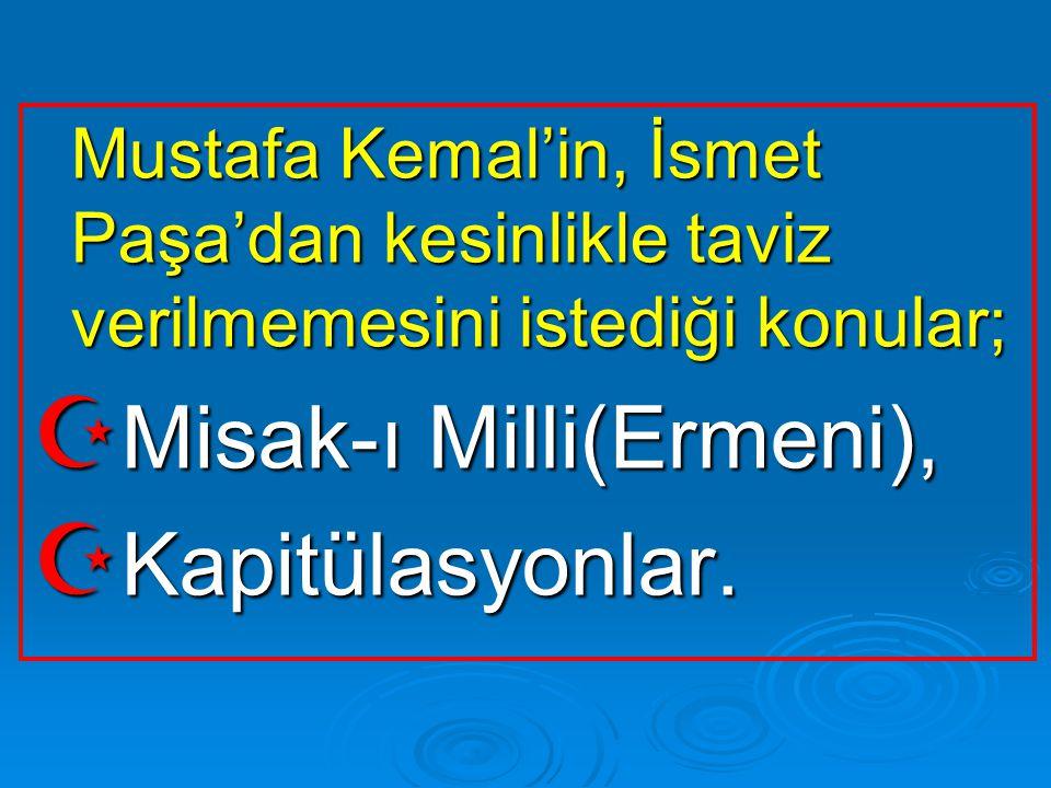 Mustafa Kemal'in, İsmet Paşa'dan kesinlikle taviz verilmemesini istediği konular; Mustafa Kemal'in, İsmet Paşa'dan kesinlikle taviz verilmemesini iste