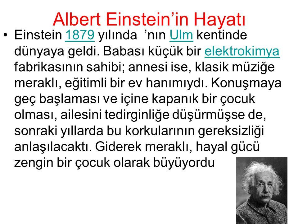 Albert Einstein'in Hayatı Einstein 1879 yılında 'nın Ulm kentinde dünyaya geldi. Babası küçük bir elektrokimya fabrikasının sahibi; annesi ise, klasik