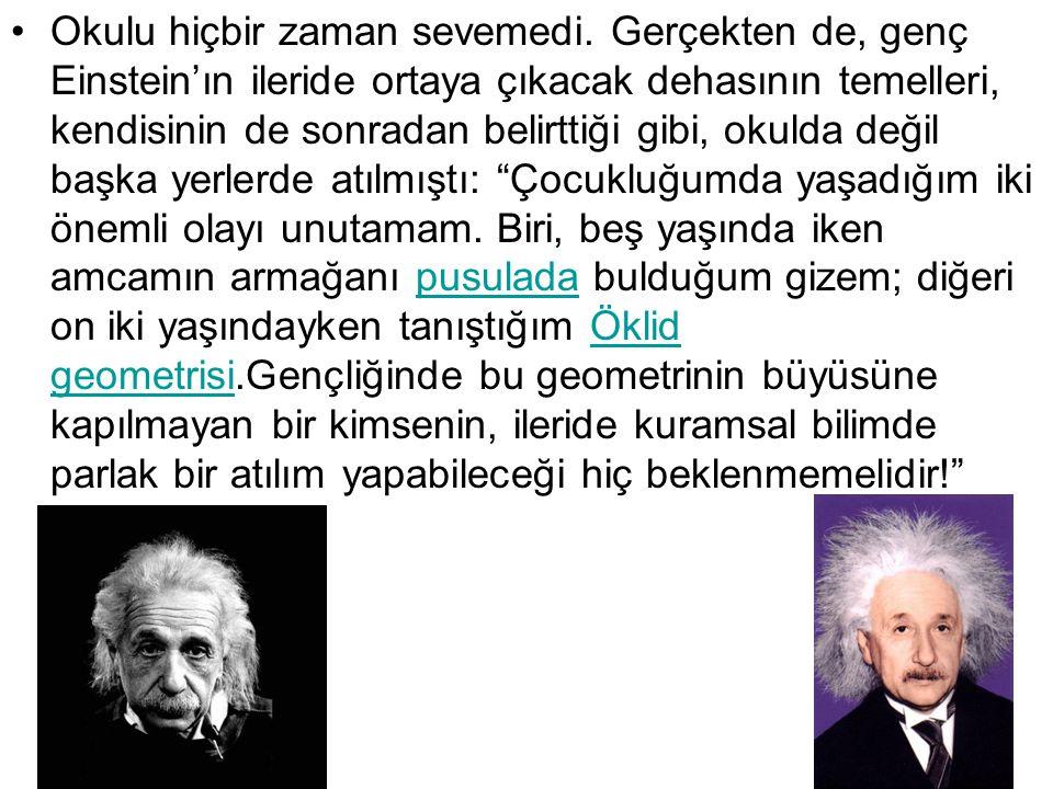 Okulu hiçbir zaman sevemedi. Gerçekten de, genç Einstein'ın ileride ortaya çıkacak dehasının temelleri, kendisinin de sonradan belirttiği gibi, okulda