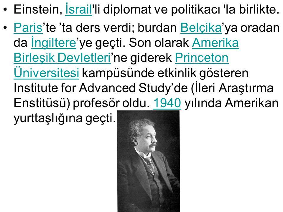 Einstein, İsrail'li diplomat ve politikacı 'la birlikte.İsrail Paris'te 'ta ders verdi; burdan Belçika'ya oradan da İngiltere'ye geçti. Son olarak Ame