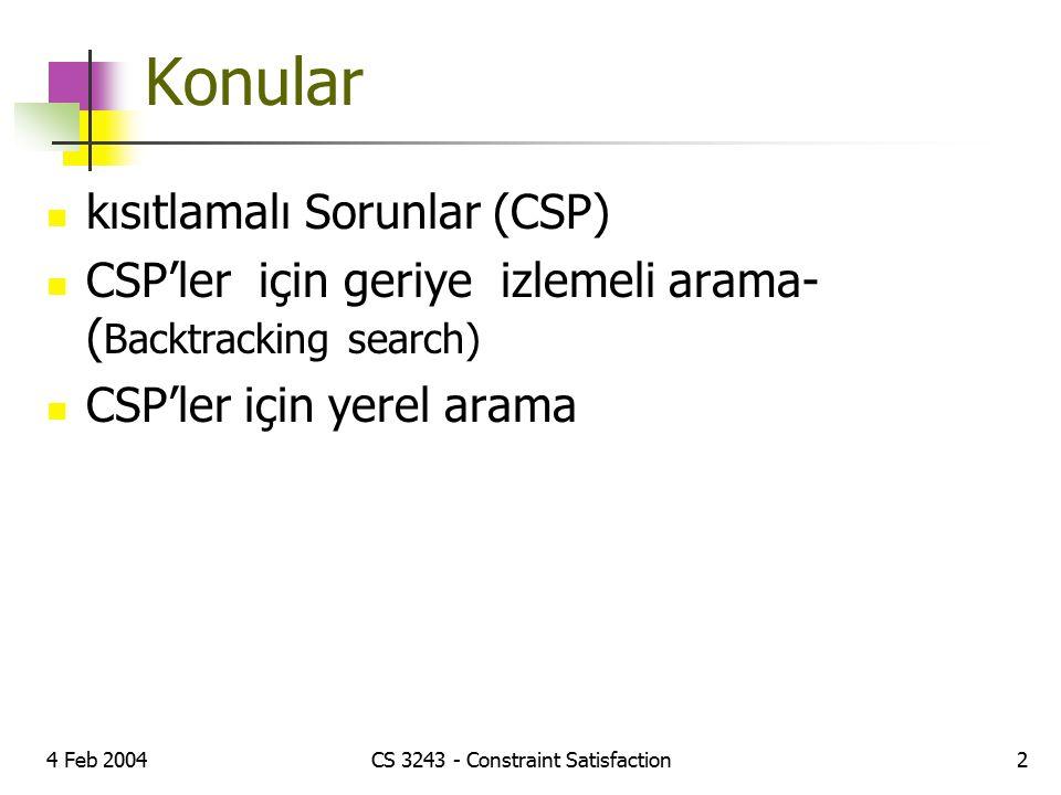 4 Feb 2004CS 3243 - Constraint Satisfaction2 Konular kısıtlamalı Sorunlar (CSP) CSP'ler için geriye izlemeli arama- ( Backtracking search) CSP'ler içi
