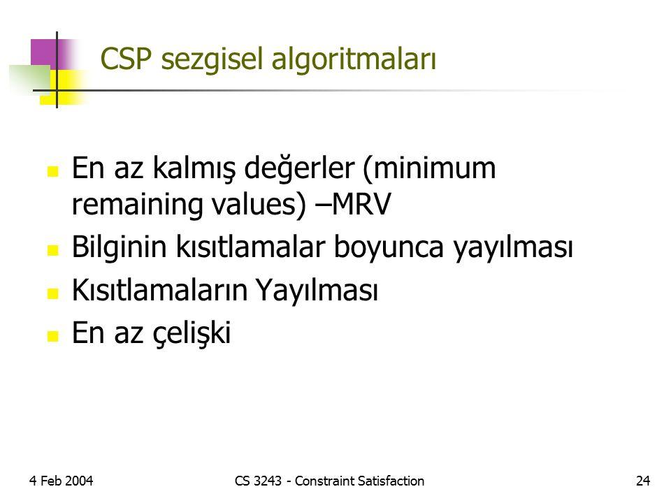 4 Feb 2004CS 3243 - Constraint Satisfaction24 CSP sezgisel algoritmaları En az kalmış değerler (minimum remaining values) –MRV Bilginin kısıtlamalar b
