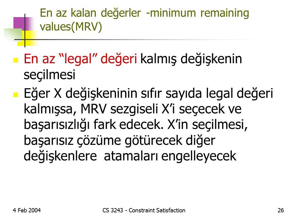 """4 Feb 2004CS 3243 - Constraint Satisfaction26 En az kalan değerler -minimum remaining values(MRV) En az """"legal"""" değeri kalmış değişkenin seçilmesi Eğe"""