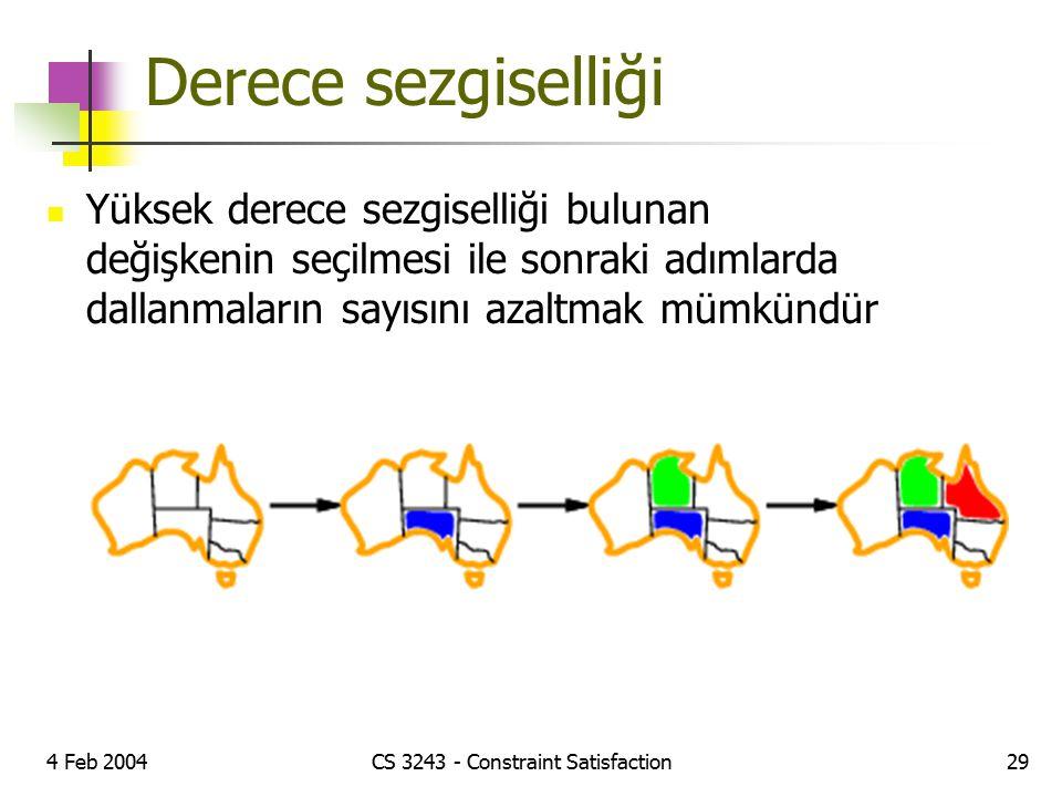 4 Feb 2004CS 3243 - Constraint Satisfaction29 Derece sezgiselliği Yüksek derece sezgiselliği bulunan değişkenin seçilmesi ile sonraki adımlarda dallan