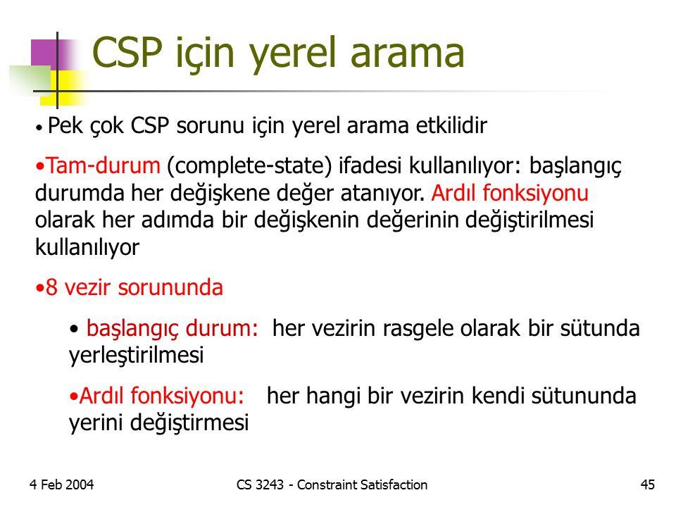4 Feb 2004CS 3243 - Constraint Satisfaction45 CSP için yerel arama Pek çok CSP sorunu için yerel arama etkilidir Tam-durum (complete-state) ifadesi ku