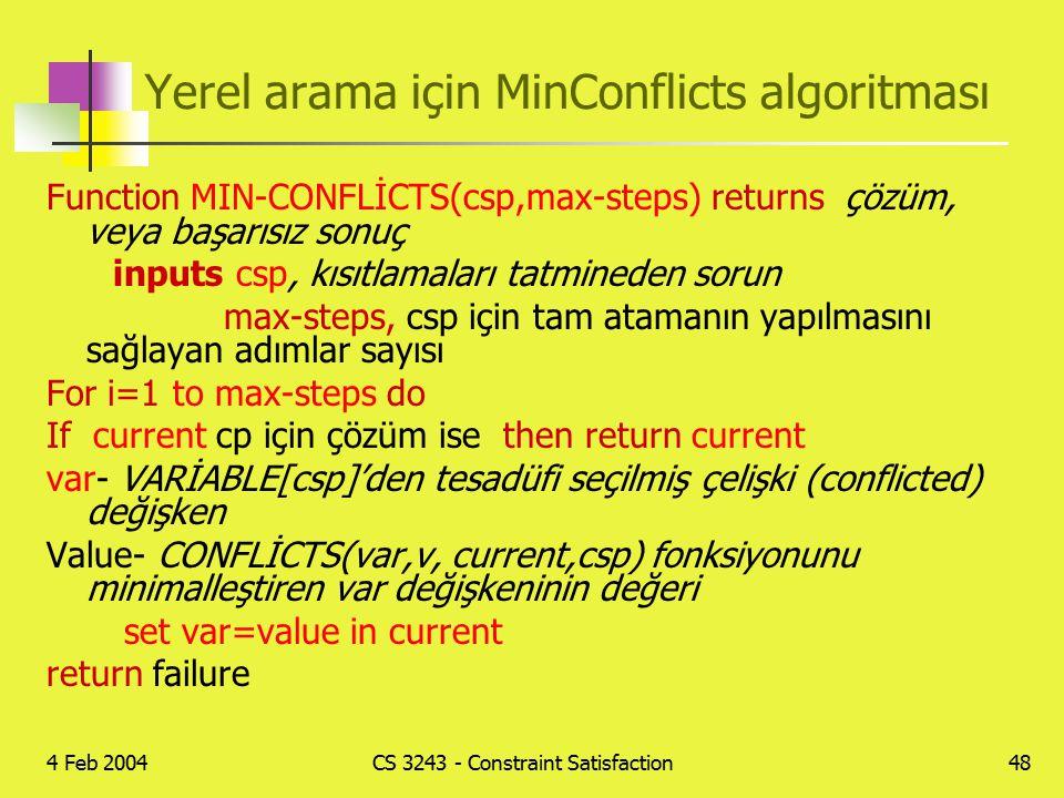 4 Feb 2004CS 3243 - Constraint Satisfaction48 Yerel arama için MinConflicts algoritması Function MIN-CONFLİCTS(csp,max-steps) returns çözüm, veya başa