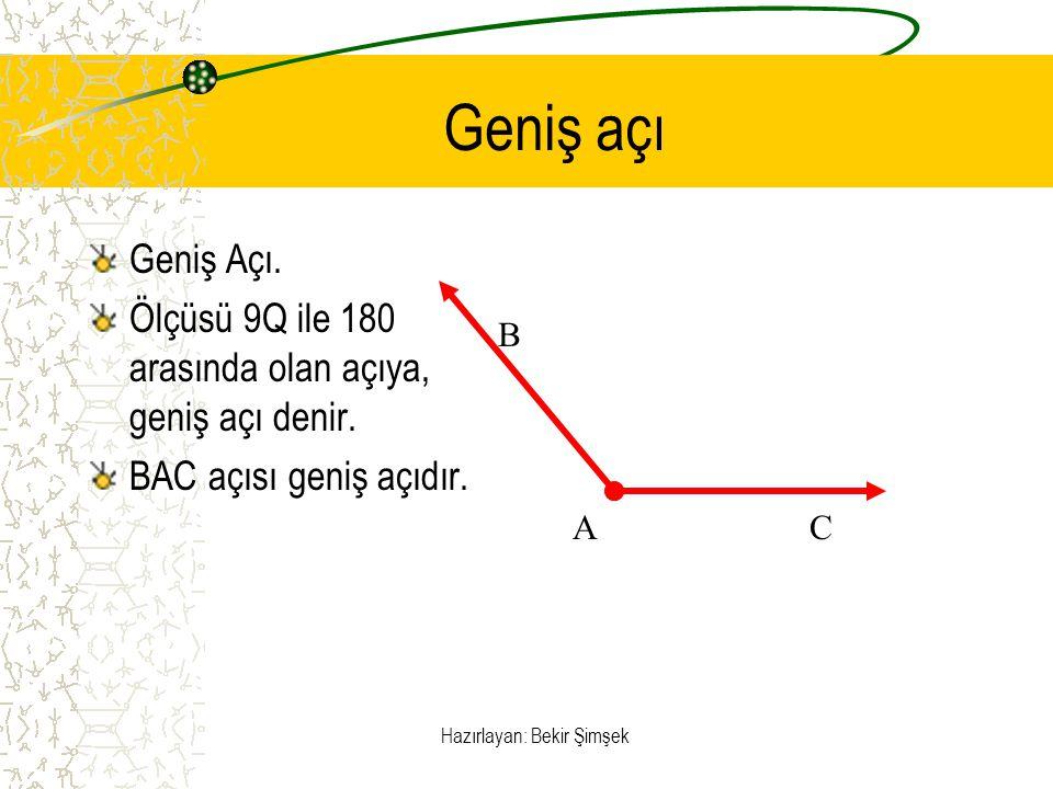 Hazırlayan: Bekir Şimşek Geniş açı Geniş Açı. Ölçüsü 9Q ile 180 arasında olan açıya, geniş açı denir. BAC açısı geniş açıdır. A B C