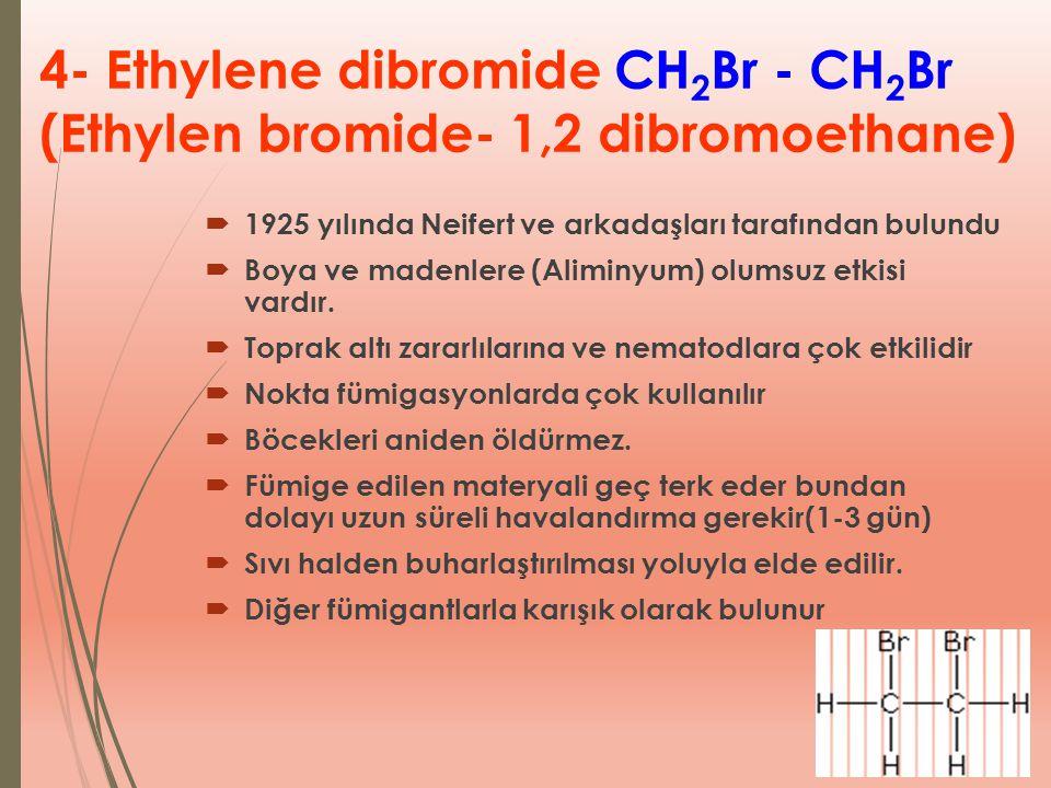4- Ethylene dibromide CH 2 Br - CH 2 Br (Ethylen bromide- 1,2 dibromoethane)  1925 yılında Neifert ve arkadaşları tarafından bulundu  Boya ve madenl