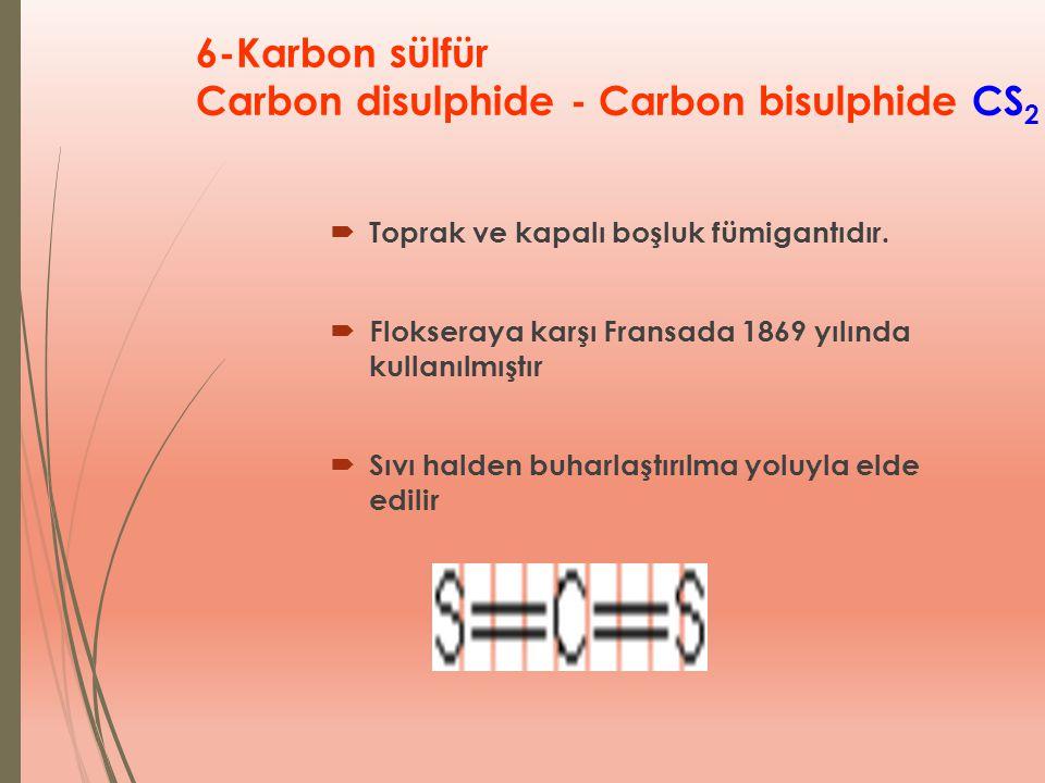 6-Karbon sülfür Carbon disulphide - Carbon bisulphide CS 2  Toprak ve kapalı boşluk fümigantıdır.  Flokseraya karşı Fransada 1869 yılında kullanılmı