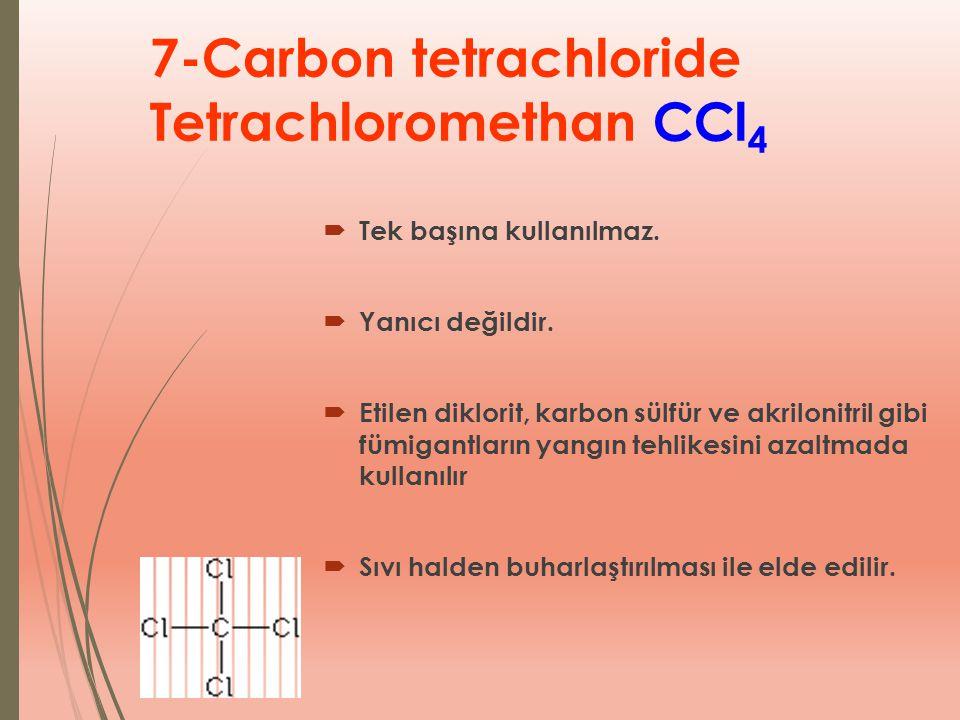 7-Carbon tetrachloride Tetrachloromethan CCl 4  Tek başına kullanılmaz.  Yanıcı değildir.  Etilen diklorit, karbon sülfür ve akrilonitril gibi fümi