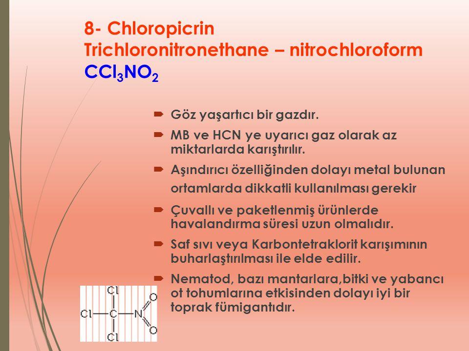 8- Chloropicrin Trichloronitronethane – nitrochloroform CCl 3 NO 2  Göz yaşartıcı bir gazdır.  MB ve HCN ye uyarıcı gaz olarak az miktarlarda karışt