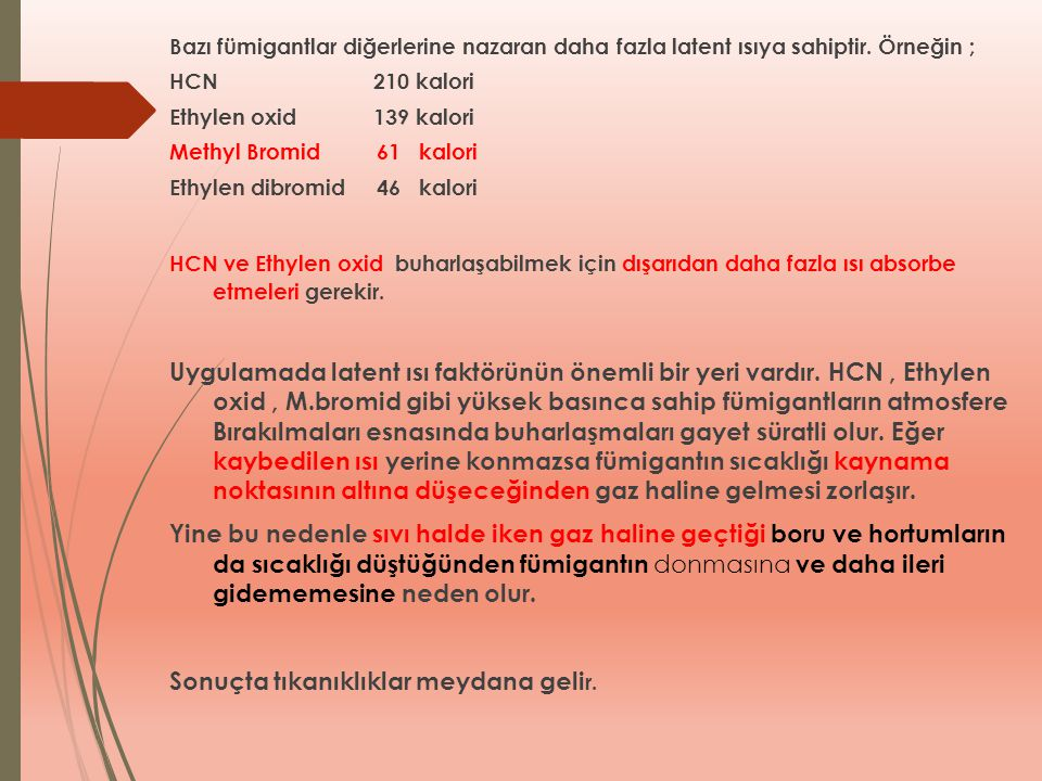 Bazı fümigantlar diğerlerine nazaran daha fazla latent ısıya sahiptir. Örneğin ; HCN 210 kalori Ethylen oxid 139 kalori Methyl Bromid 61 kalori Ethyle