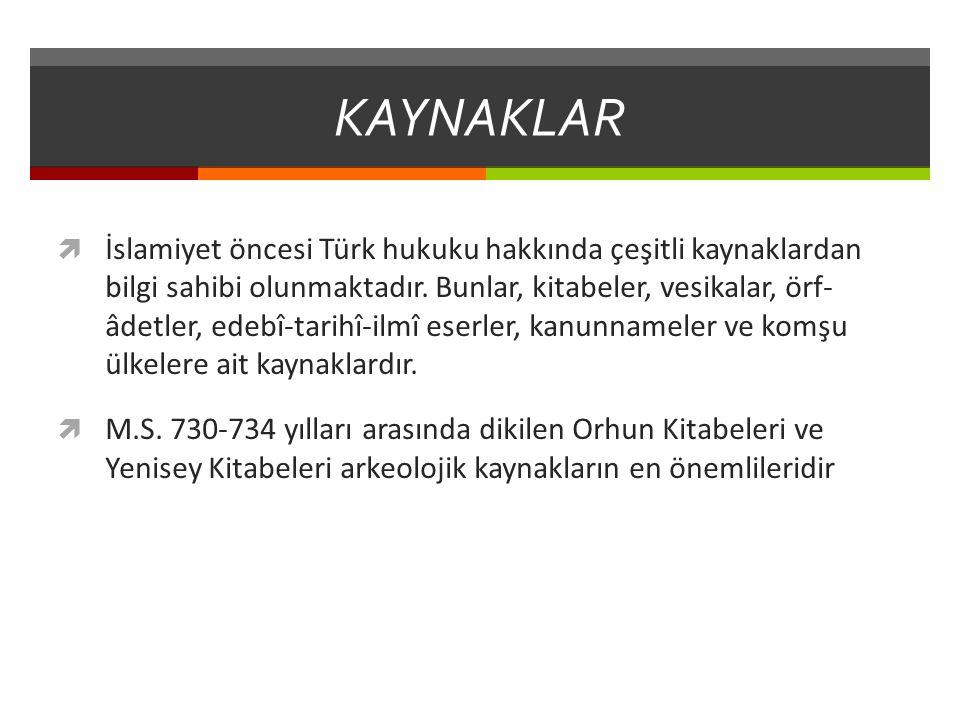 KAYNAKLAR  İslamiyet öncesi Türk hukuku hakkında çeşitli kaynaklardan bilgi sahibi olunmaktadır. Bunlar, kitabeler, vesikalar, örf- âdetler, edebî-ta