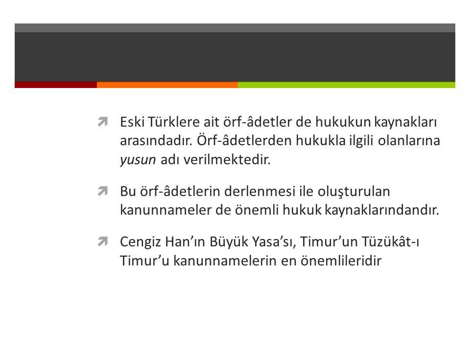  Eski Türklere ait örf-âdetler de hukukun kaynakları arasındadır. Örf-âdetlerden hukukla ilgili olanlarına yusun adı verilmektedir.  Bu örf-âdetleri
