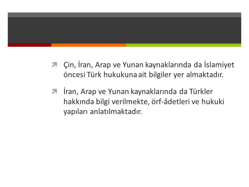  Çin, İran, Arap ve Yunan kaynaklarında da İslamiyet öncesi Türk hukukuna ait bilgiler yer almaktadır.  İran, Arap ve Yunan kaynaklarında da Türkler