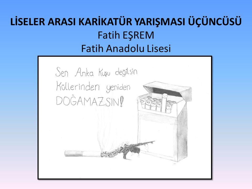 LİSELER ARASI KARİKATÜR YARIŞMASI ÜÇÜNCÜSÜ Fatih EŞREM Fatih Anadolu Lisesi