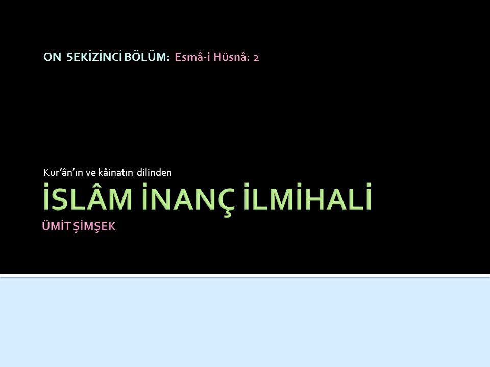 ON SEKİZİNCİ BÖLÜM: Esmâ-i Hüsnâ: 2 Kur'ân'ın ve kâinatın dilinden