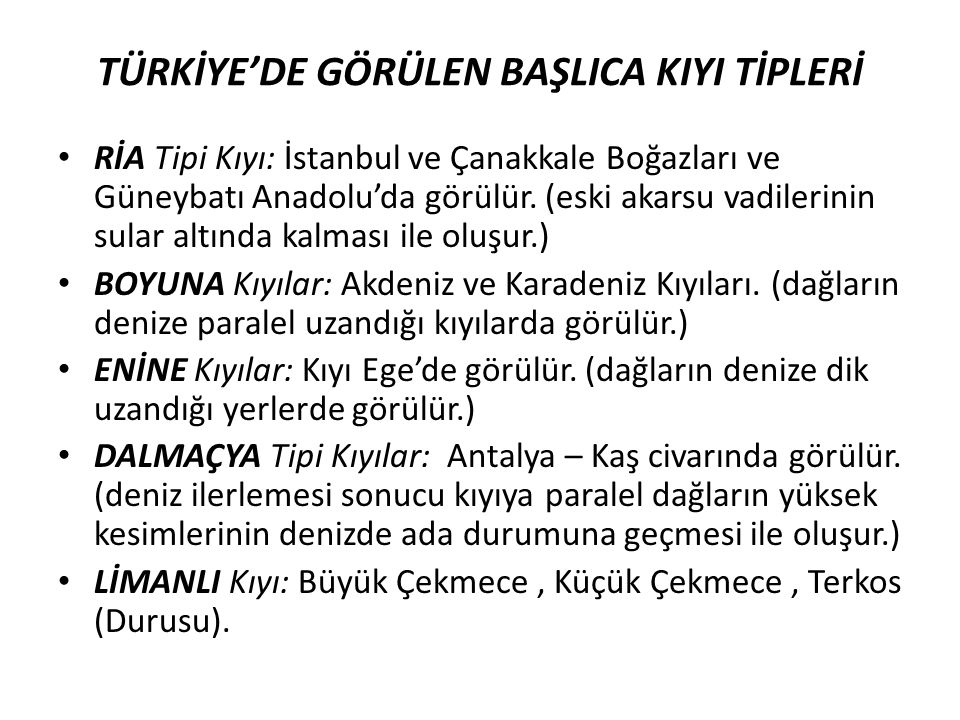 TÜRKİYE'DE GÖRÜLEN BAŞLICA KIYI TİPLERİ RİA Tipi Kıyı: İstanbul ve Çanakkale Boğazları ve Güneybatı Anadolu'da görülür. (eski akarsu vadilerinin sular