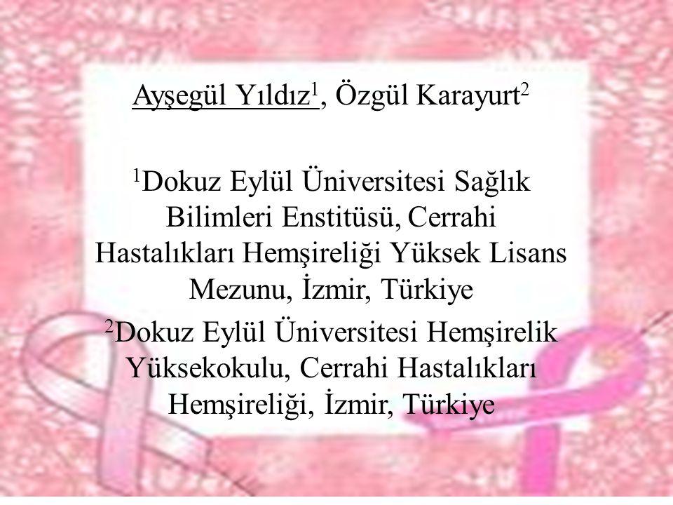 Ayşegül Yıldız 1, Özgül Karayurt 2 1 Dokuz Eylül Üniversitesi Sağlık Bilimleri Enstitüsü, Cerrahi Hastalıkları Hemşireliği Yüksek Lisans Mezunu, İzmir