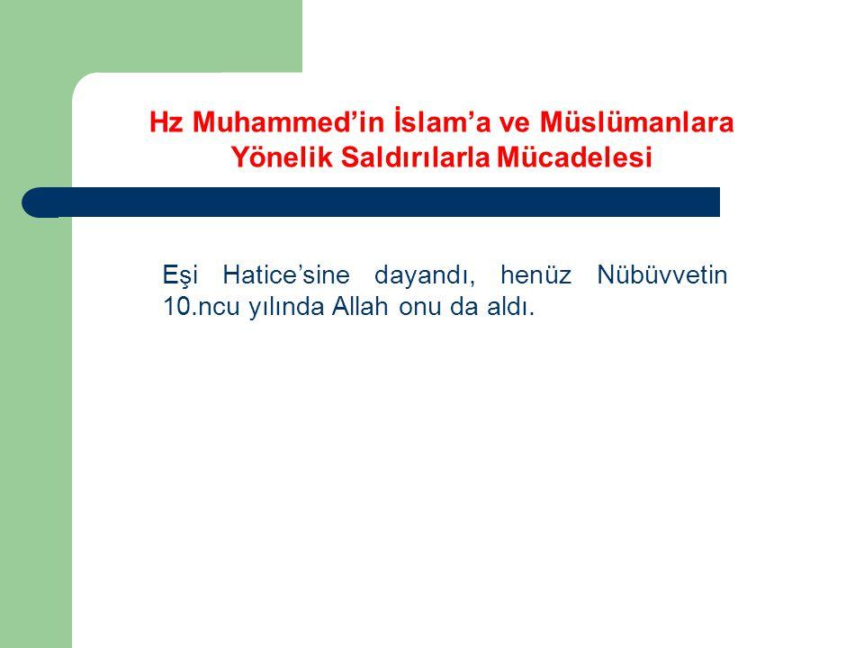 Hz Muhammed'in İslam'a ve Müslümanlara Yönelik Saldırılarla Mücadelesi Eşi Hatice'sine dayandı, henüz Nübüvvetin 10.ncu yılında Allah onu da aldı.