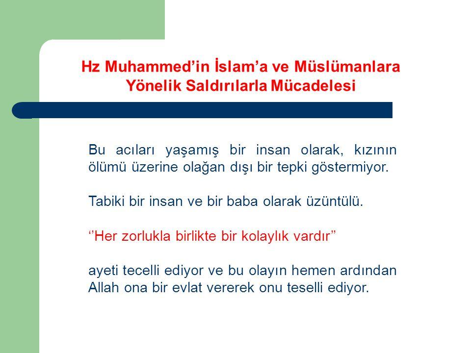 Hz Muhammed'in İslam'a ve Müslümanlara Yönelik Saldırılarla Mücadelesi Bu acıları yaşamış bir insan olarak, kızının ölümü üzerine olağan dışı bir tepk