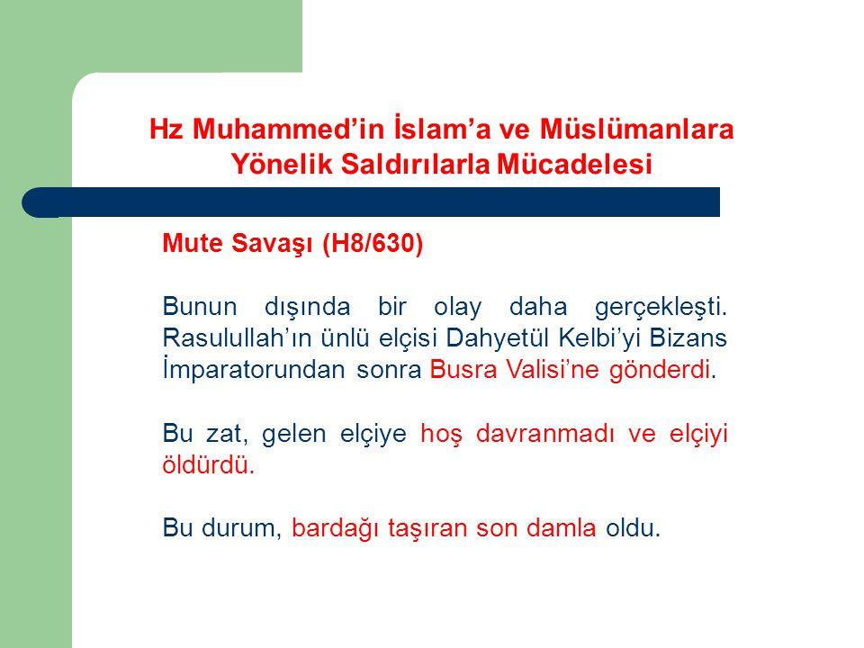 Mute Savaşı (H8/630) Bunun dışında bir olay daha gerçekleşti. Rasulullah'ın ünlü elçisi Dahyetül Kelbi'yi Bizans İmparatorundan sonra Busra Valisi'ne