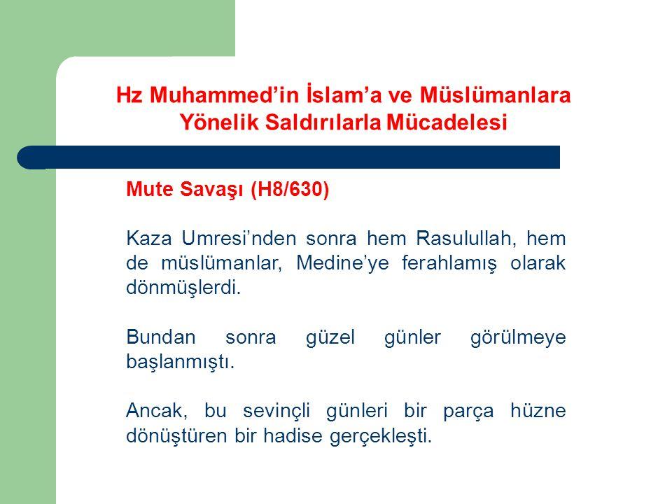 Hz Muhammed'in İslam'a ve Müslümanlara Yönelik Saldırılarla Mücadelesi Mute Savaşı (H8/630) Kaza Umresi'nden sonra hem Rasulullah, hem de müslümanlar,