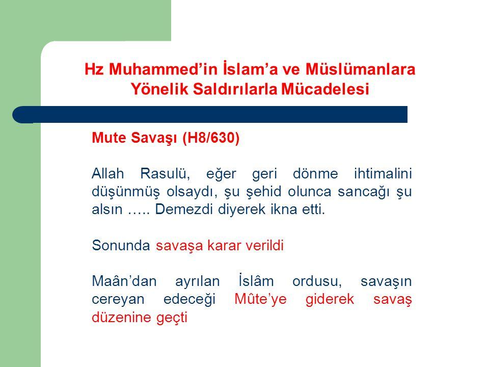 Mute Savaşı (H8/630) Allah Rasulü, eğer geri dönme ihtimalini düşünmüş olsaydı, şu şehid olunca sancağı şu alsın ….. Demezdi diyerek ikna etti. Sonund