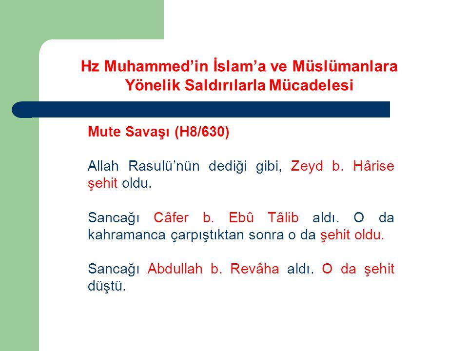 Mute Savaşı (H8/630) Allah Rasulü'nün dediği gibi, Zeyd b. Hârise şehit oldu. Sancağı Câfer b. Ebû Tâlib aldı. O da kahramanca çarpıştıktan sonra o da