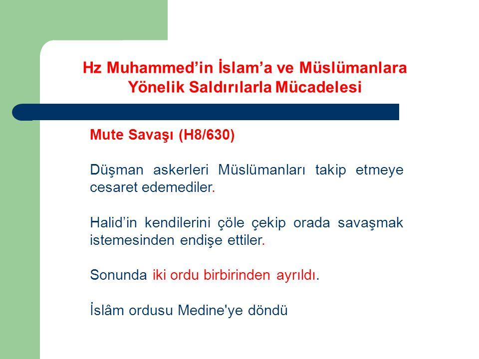 Mute Savaşı (H8/630) Düşman askerleri Müslümanları takip etmeye cesaret edemediler. Halid'in kendilerini çöle çekip orada savaşmak istemesinden endişe