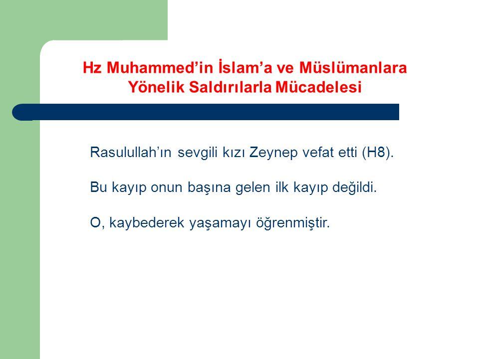 Hz Muhammed'in İslam'a ve Müslümanlara Yönelik Saldırılarla Mücadelesi Rasulullah'ın sevgili kızı Zeynep vefat etti (H8). Bu kayıp onun başına gelen i