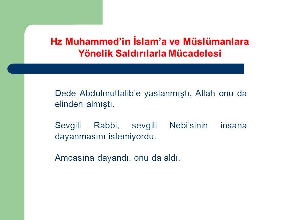 Hz Muhammed'in İslam'a ve Müslümanlara Yönelik Saldırılarla Mücadelesi Dede Abdulmuttalib'e yaslanmıştı, Allah onu da elinden almıştı. Sevgili Rabbi,