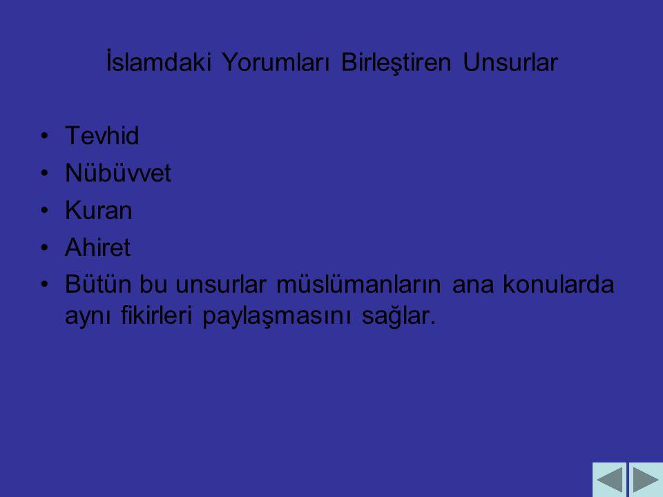 İslamdaki Yorumları Birleştiren Unsurlar Tevhid Nübüvvet Kuran Ahiret Bütün bu unsurlar müslümanların ana konularda aynı fikirleri paylaşmasını sağlar