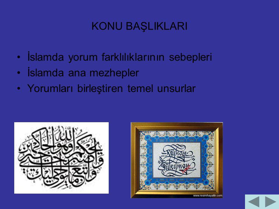 KONU BAŞLIKLARI İslamda yorum farklılıklarının sebepleri İslamda ana mezhepler Yorumları birleştiren temel unsurlar