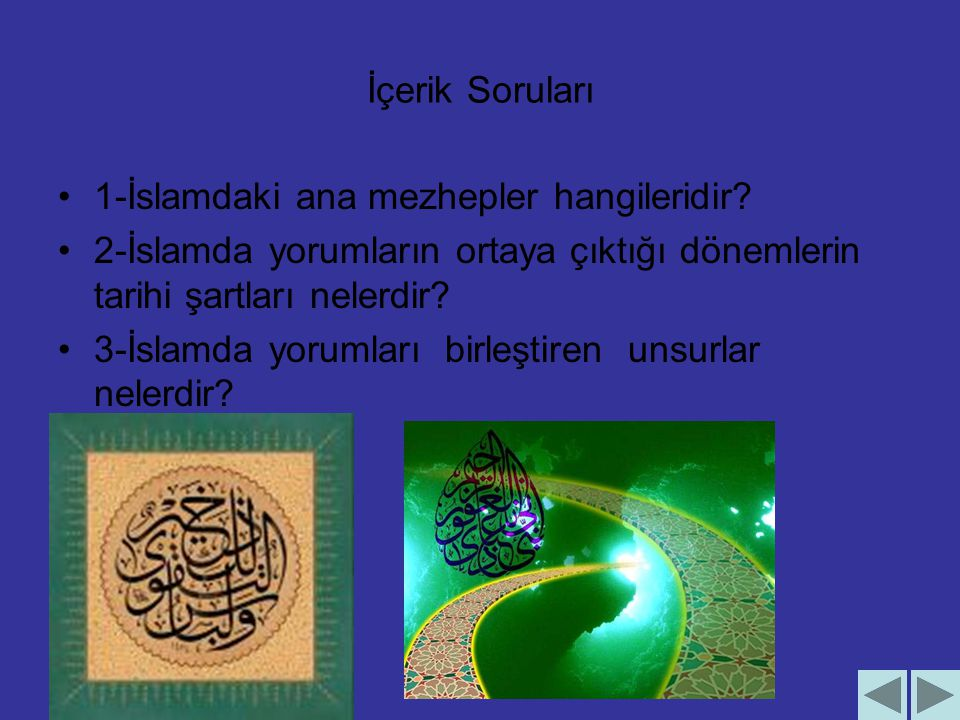 İçerik Soruları 1-İslamdaki ana mezhepler hangileridir? 2-İslamda yorumların ortaya çıktığı dönemlerin tarihi şartları nelerdir? 3-İslamda yorumları b