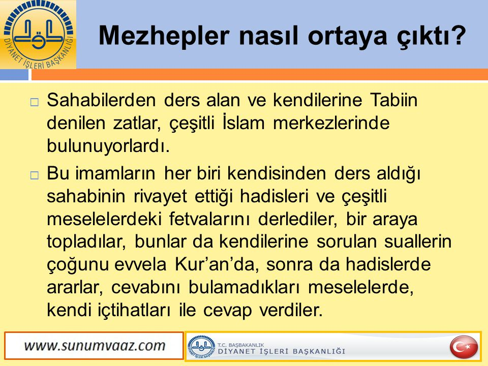 Mezhepler nasıl ortaya çıktı?  Sahabilerden ders alan ve kendilerine Tabiin denilen zatlar, çeşitli İslam merkezlerinde bulunuyorlardı.  Bu imamları