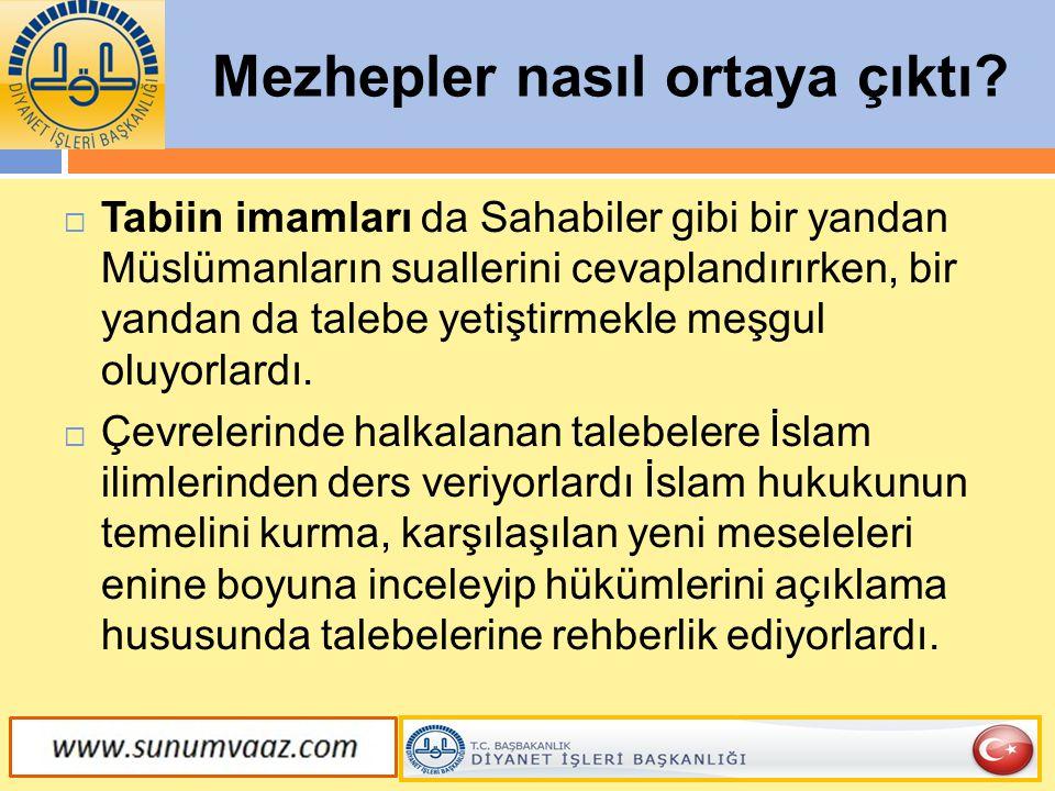 Mezhepler nasıl ortaya çıktı?  Tabiin imamları da Sahabiler gibi bir yandan Müslümanların suallerini cevaplandırırken, bir yandan da talebe yetiştirm