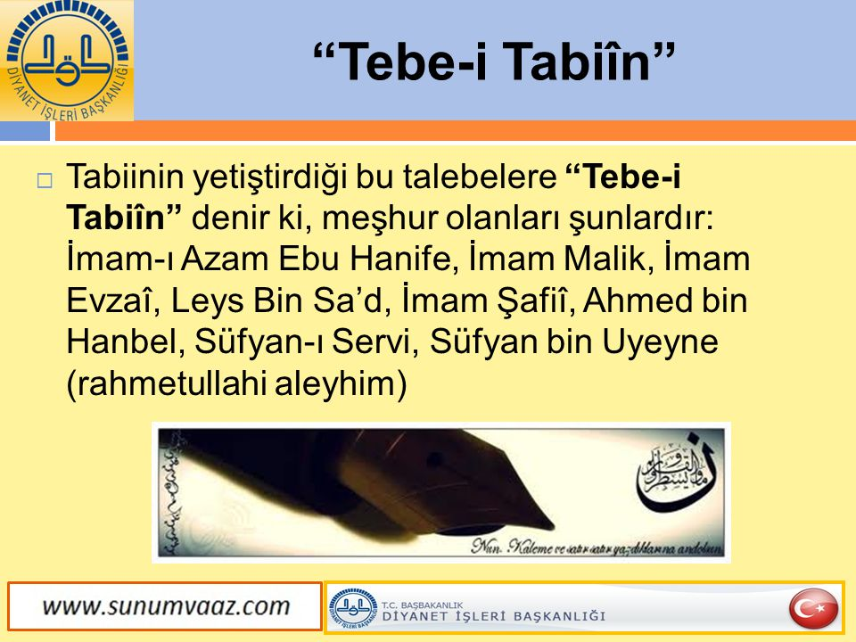 """""""Tebe-i Tabiîn""""  Tabiinin yetiştirdiği bu talebelere """"Tebe-i Tabiîn"""" denir ki, meşhur olanları şunlardır: İmam-ı Azam Ebu Hanife, İmam Malik, İmam Ev"""
